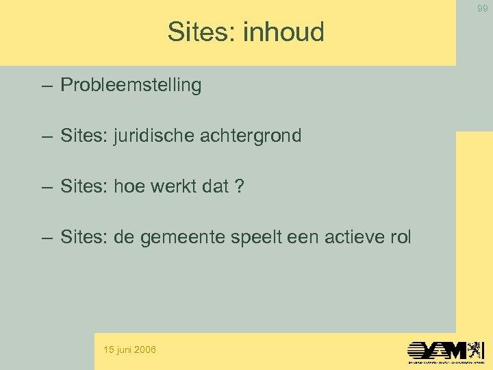 99 Sites: inhoud – Probleemstelling – Sites: juridische achtergrond – Sites: hoe werkt dat