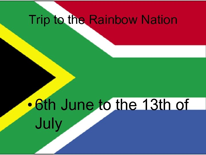 Trip to the Rainbow Nation • 6 th June to the 13 th of