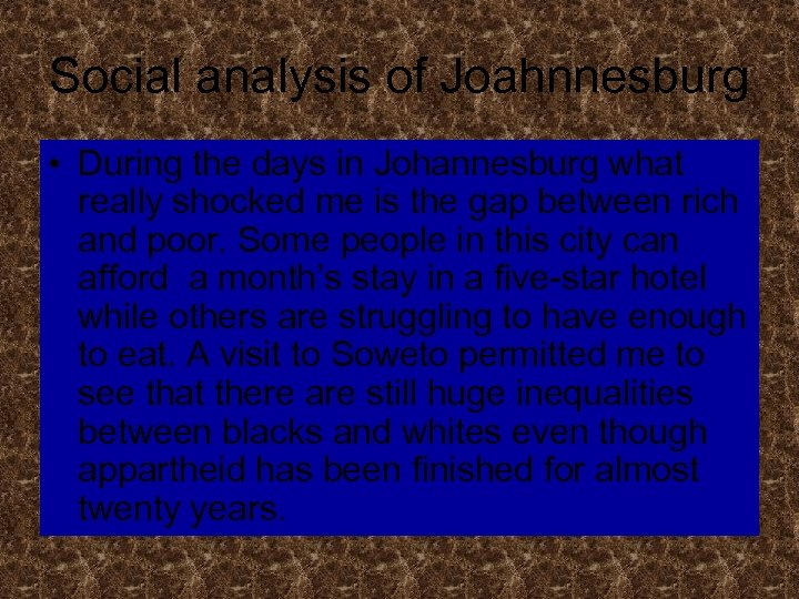 Social analysis of Joahnnesburg • During the days in Johannesburg what really shocked me