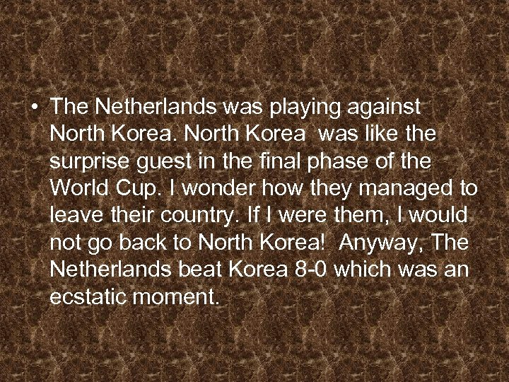 • The Netherlands was playing against North Korea was like the surprise guest