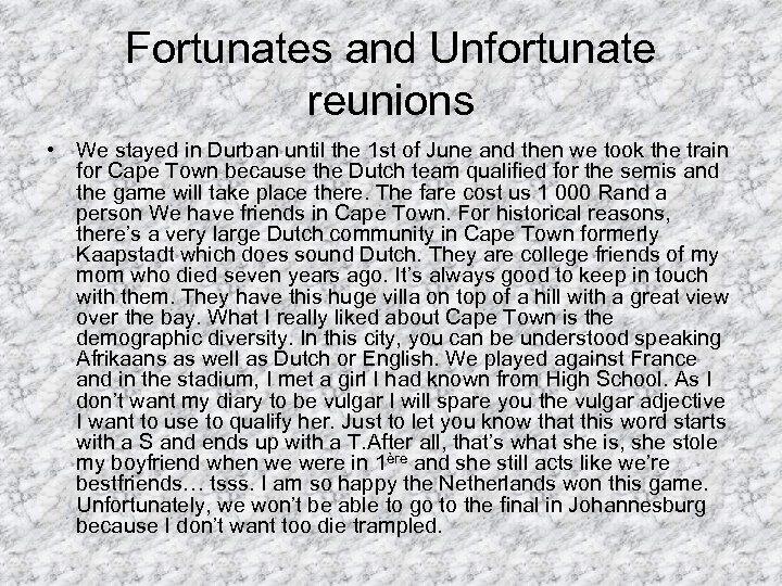 Fortunates and Unfortunate reunions • We stayed in Durban until the 1 st of