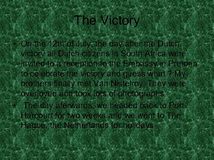 The Victory • On the 12 th of July, the day after the Dutch