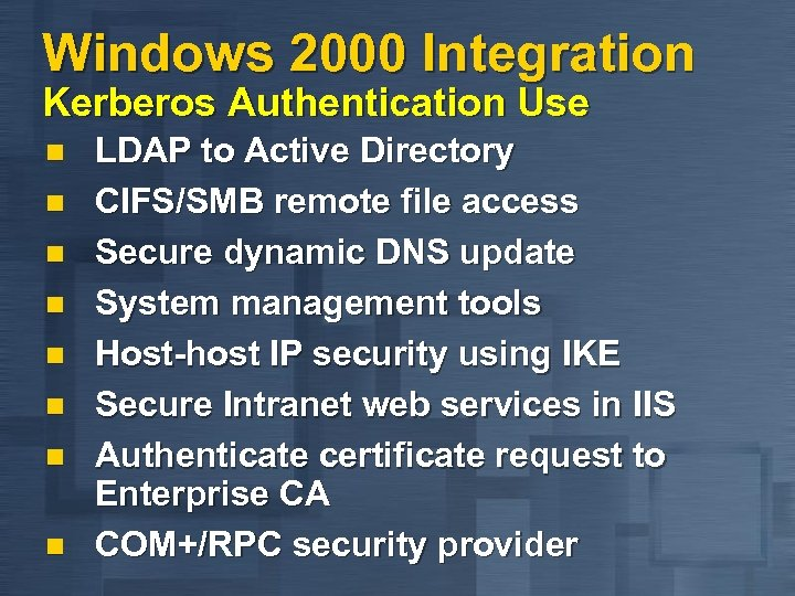 Windows 2000 Integration Kerberos Authentication Use n n n n LDAP to Active Directory