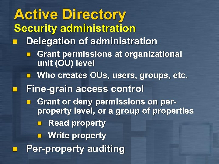 Active Directory Security administration n Delegation of administration n Fine-grain access control n n