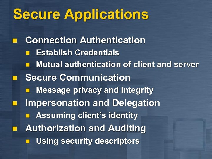 Secure Applications n Connection Authentication n Secure Communication n n Message privacy and integrity