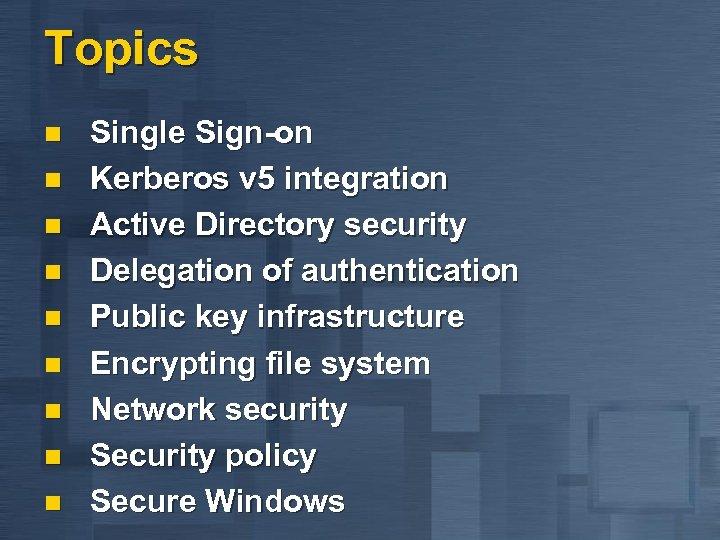 Topics n n n n n Single Sign-on Kerberos v 5 integration Active Directory