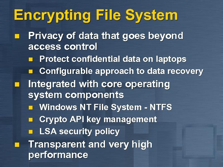 Encrypting File System n Privacy of data that goes beyond access control n n
