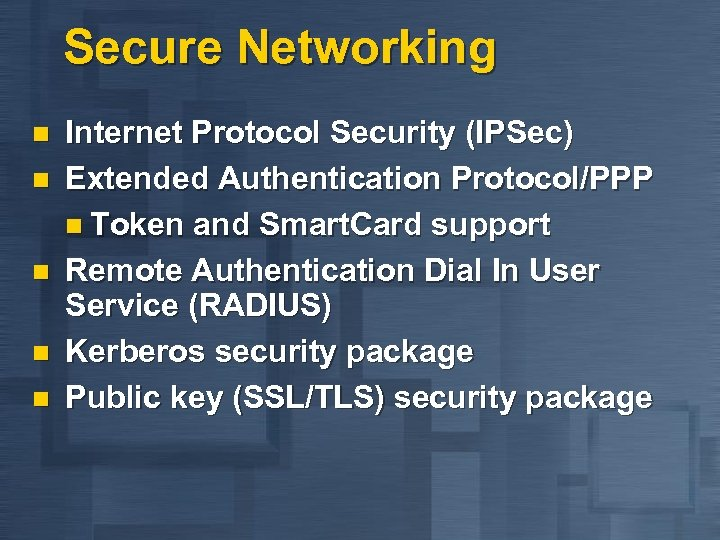 Secure Networking n n n Internet Protocol Security (IPSec) Extended Authentication Protocol/PPP n Token