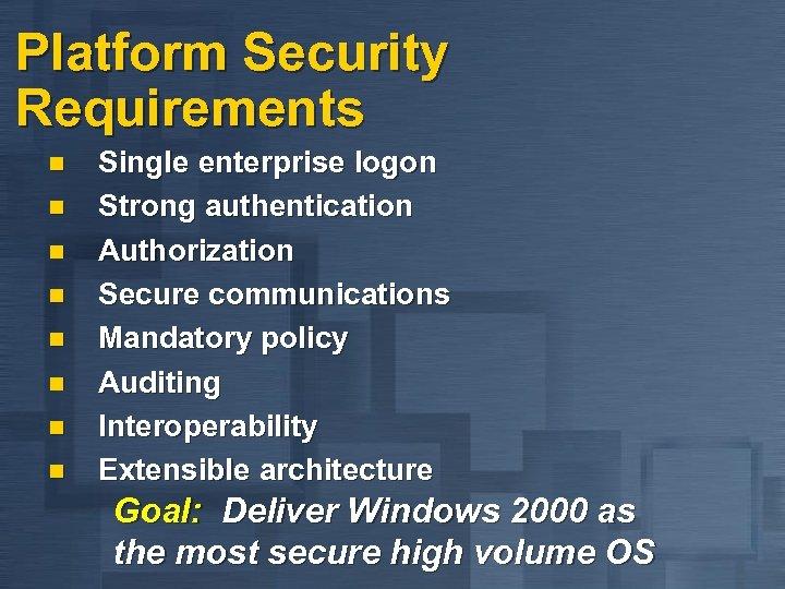 Platform Security Requirements n n n n Single enterprise logon Strong authentication Authorization Secure