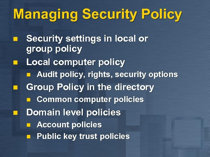 Managing Security Policy n n Security settings in local or group policy Local computer