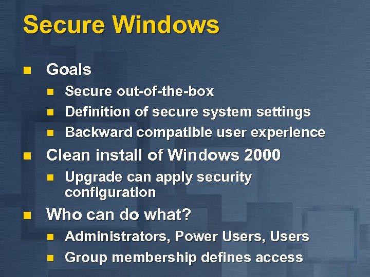 Secure Windows n Goals n n Clean install of Windows 2000 n n Secure