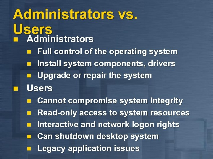 Administrators vs. Users n Administrators n n Full control of the operating system Install