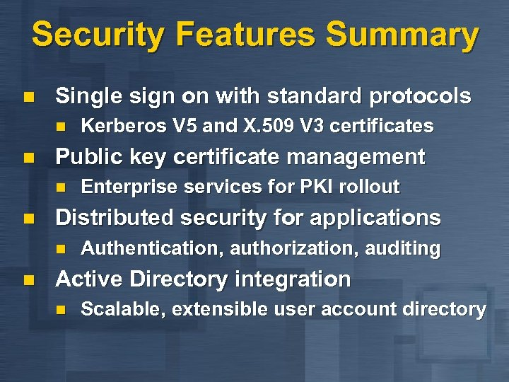 Security Features Summary n Single sign on with standard protocols n n Public key