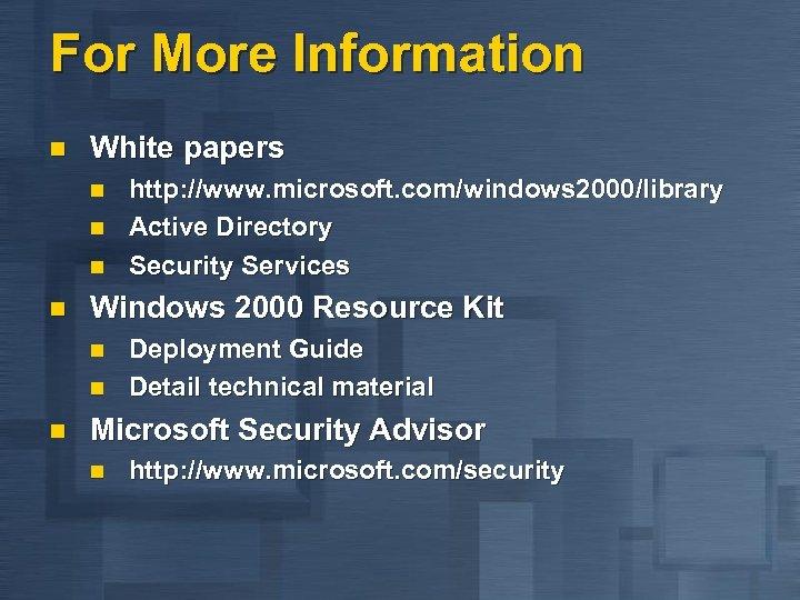 For More Information n White papers n n Windows 2000 Resource Kit n n