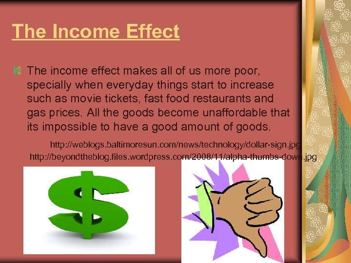 The Income Effect The income effect makes all of us more poor, specially when