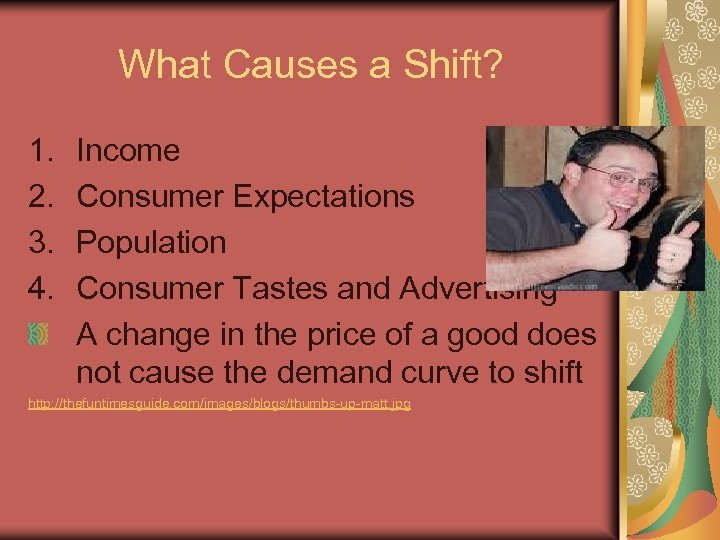 What Causes a Shift? 1. 2. 3. 4. Income Consumer Expectations Population Consumer Tastes