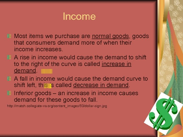 Income Most items we purchase are normal goods, goods that consumers demand more of