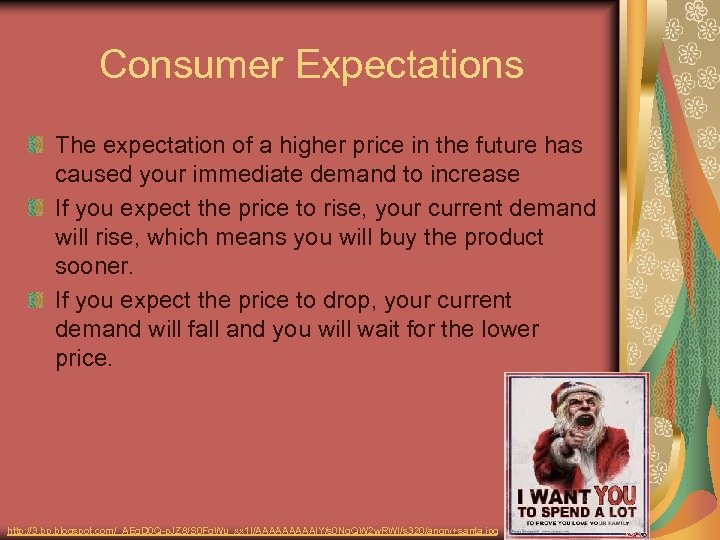 Consumer Expectations The expectation of a higher price in the future has caused your