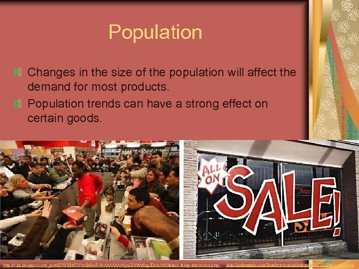 Population Changes in the size of the population will affect the demand for most