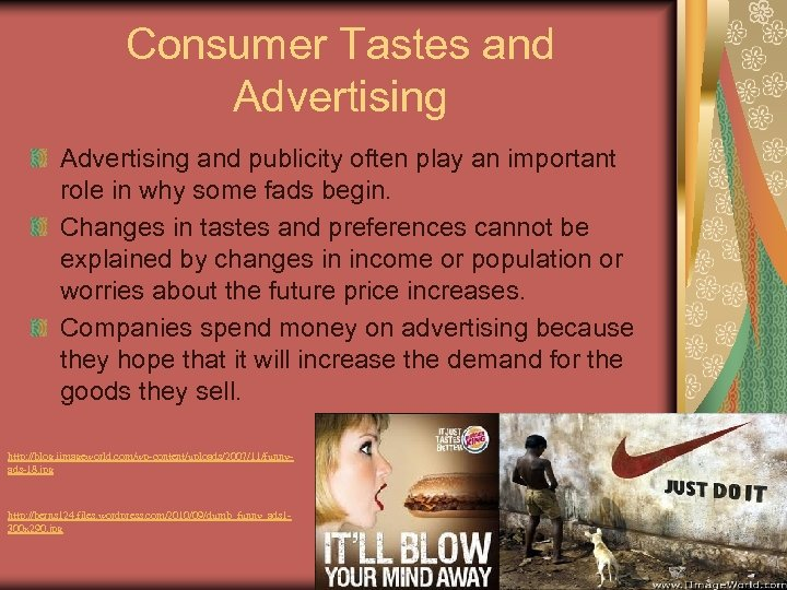 Consumer Tastes and Advertising and publicity often play an important role in why some