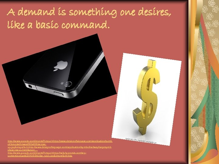 A demand is something one desires, like a basic command. http: //www. google. com/imgres?