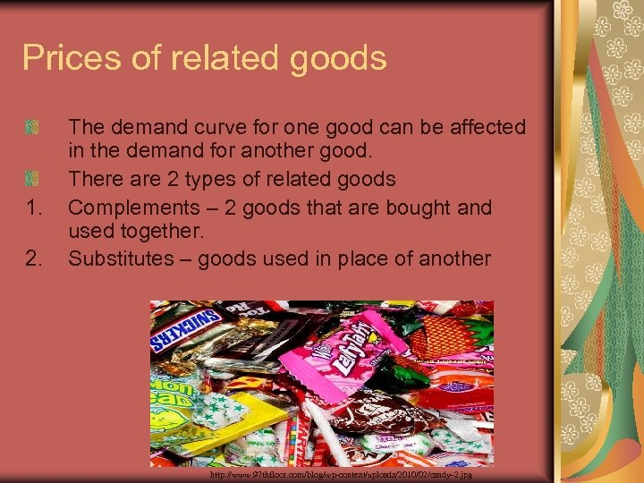 Prices of related goods 1. 2. The demand curve for one good can be