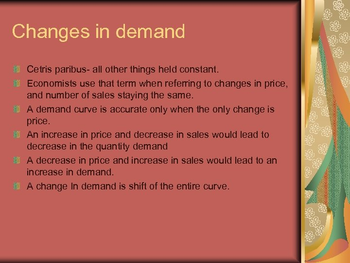 Changes in demand Cetris paribus- all other things held constant. Economists use that term