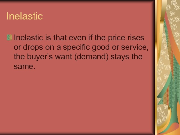 Inelastic is that even if the price rises or drops on a specific good