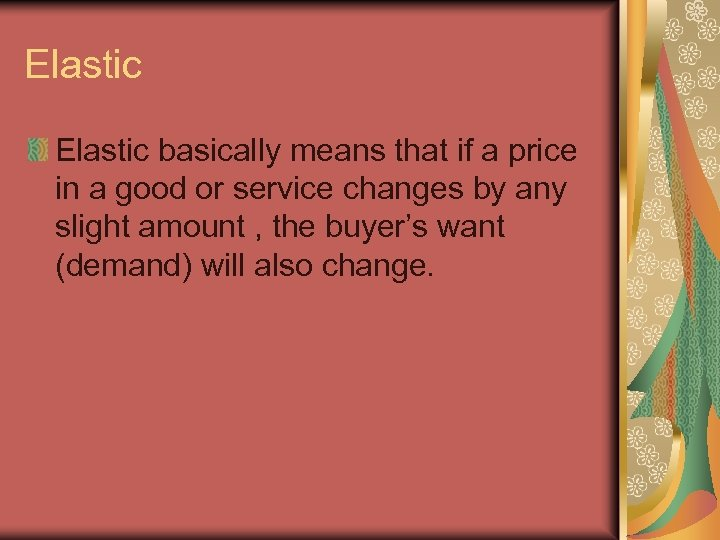 Elastic basically means that if a price in a good or service changes by