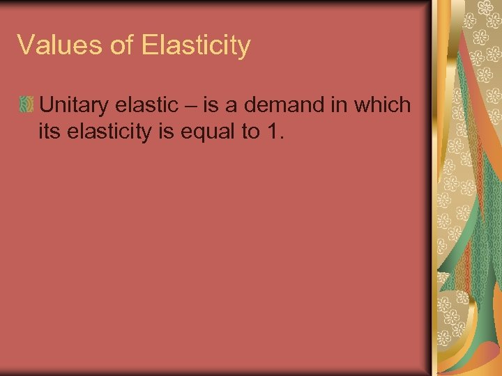 Values of Elasticity Unitary elastic – is a demand in which its elasticity is
