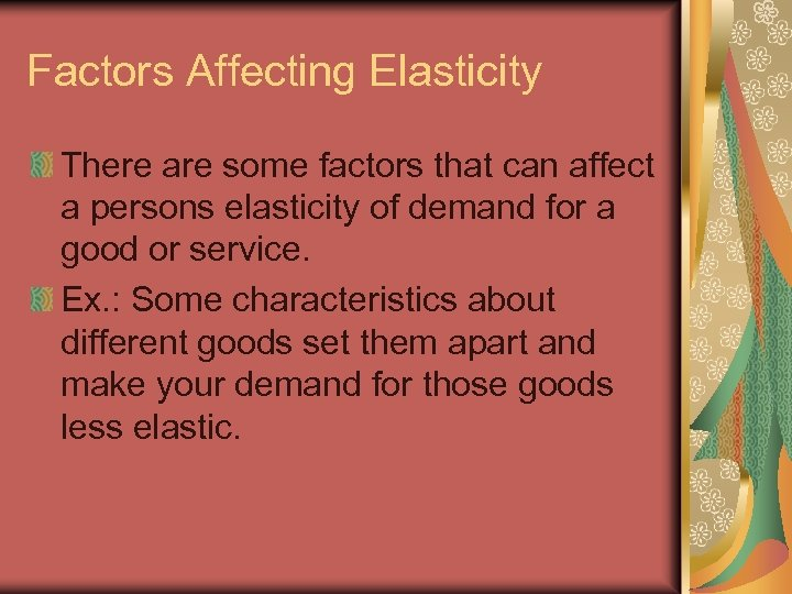 Factors Affecting Elasticity There are some factors that can affect a persons elasticity of