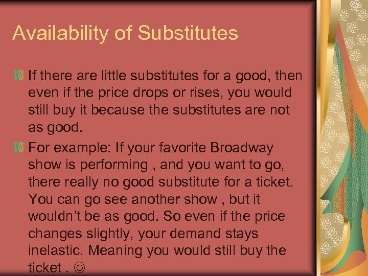 Availability of Substitutes If there are little substitutes for a good, then even if