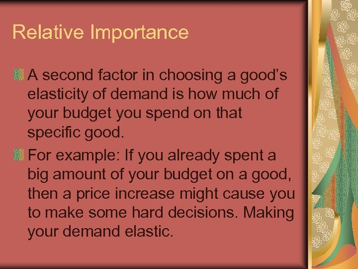 Relative Importance A second factor in choosing a good's elasticity of demand is how