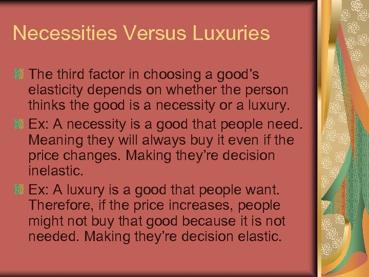 Necessities Versus Luxuries The third factor in choosing a good's elasticity depends on whether