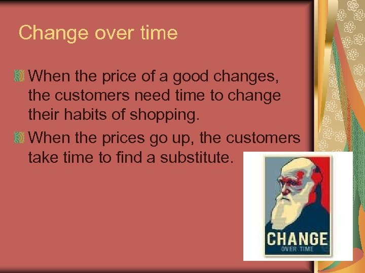 Change over time When the price of a good changes, the customers need time
