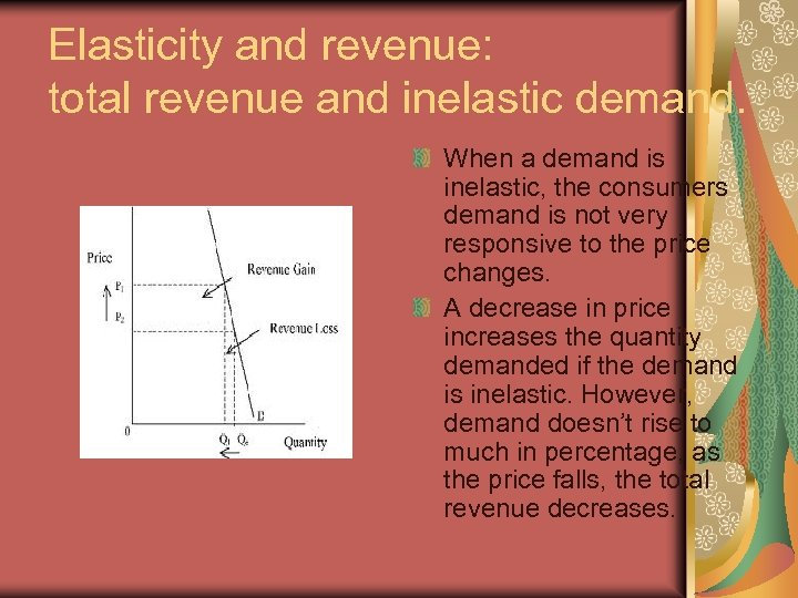 Elasticity and revenue: total revenue and inelastic demand. When a demand is inelastic, the
