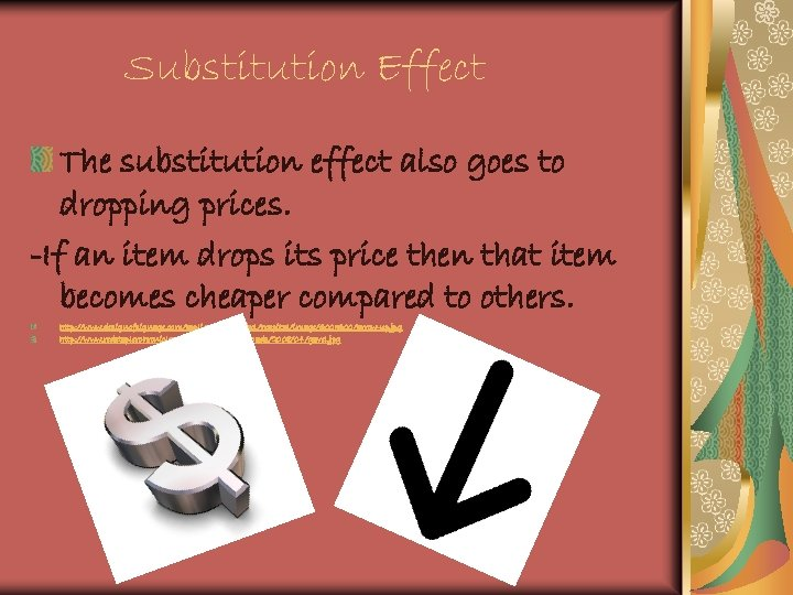 Substitution Effect The substitution effect also goes to dropping prices. -If an item drops