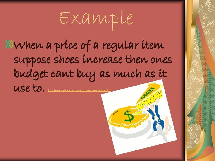 Example When a price of a regular item suppose shoes increase then ones budget
