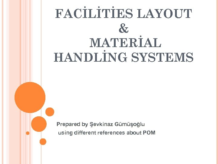 FACİLİTİES LAYOUT & MATERİAL HANDLİNG SYSTEMS Prepared by Şevkinaz Gümüşoğlu using different references about