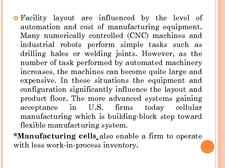 Facility layout are influenced by the level of automation and cost of manufacturing equipment.