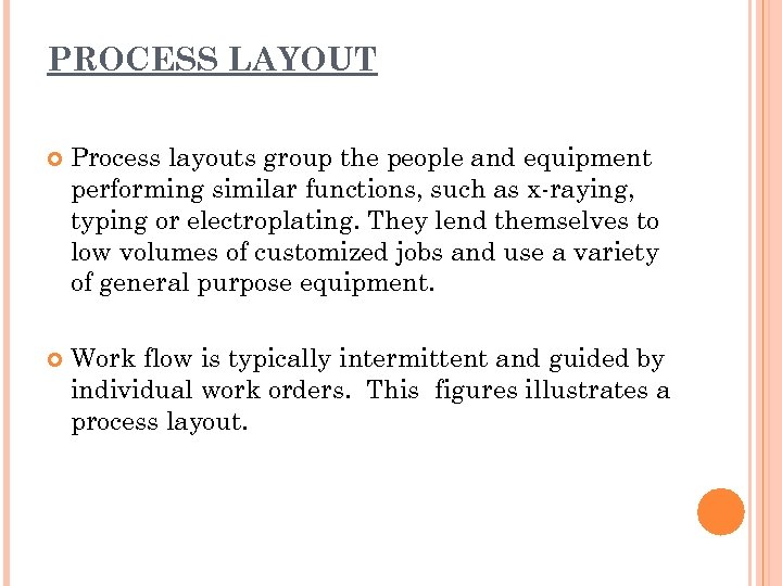 PROCESS LAYOUT Process layouts group the people and equipment performing similar functions, such as