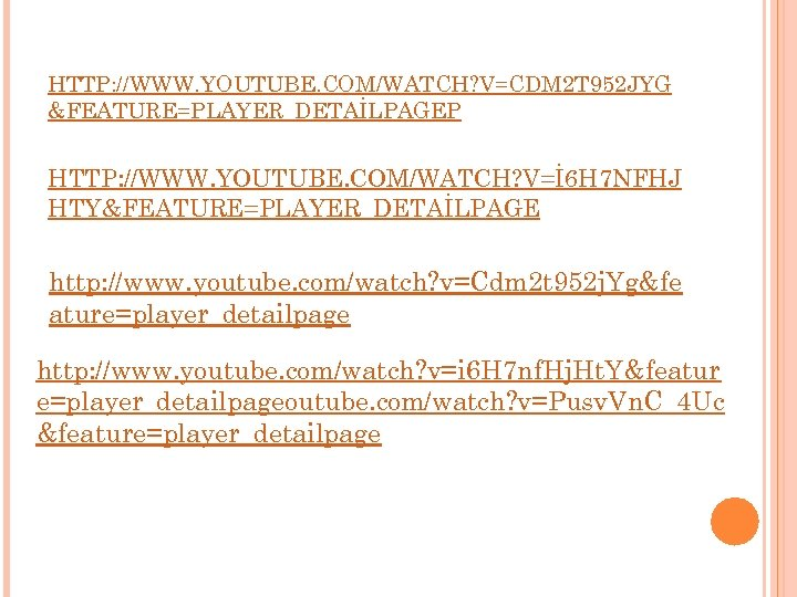 HTTP: //WWW. YOUTUBE. COM/WATCH? V=CDM 2 T 952 JYG &FEATURE=PLAYER_DETAİLPAGEP HTTP: //WWW. YOUTUBE. COM/WATCH?