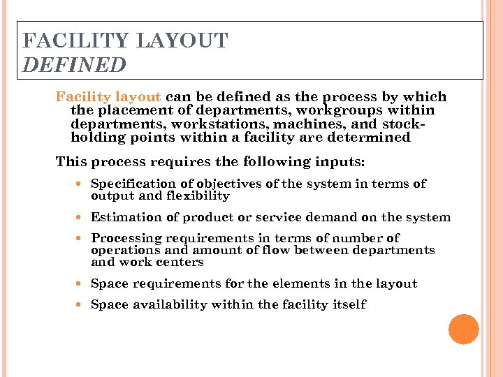 FACILITY LAYOUT DEFINED Facility layout can be defined as the process by which the