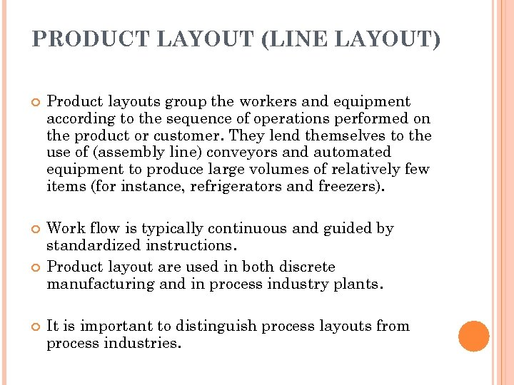 PRODUCT LAYOUT (LINE LAYOUT) Product layouts group the workers and equipment according to the