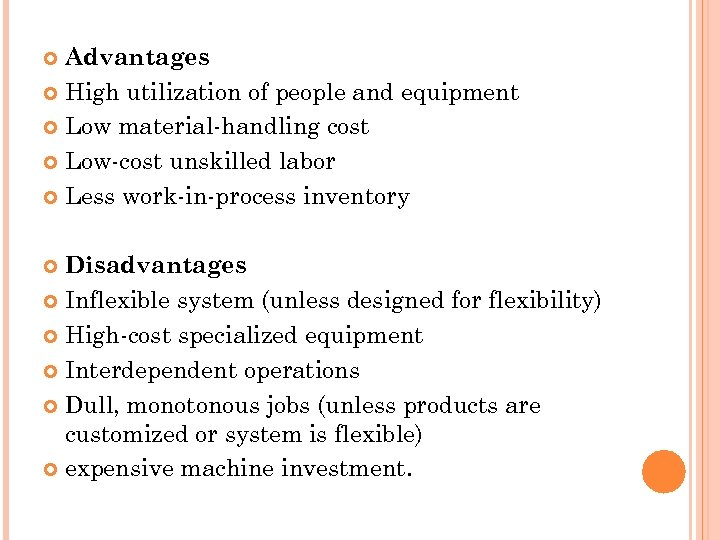 Advantages High utilization of people and equipment Low material-handling cost Low-cost unskilled labor Less