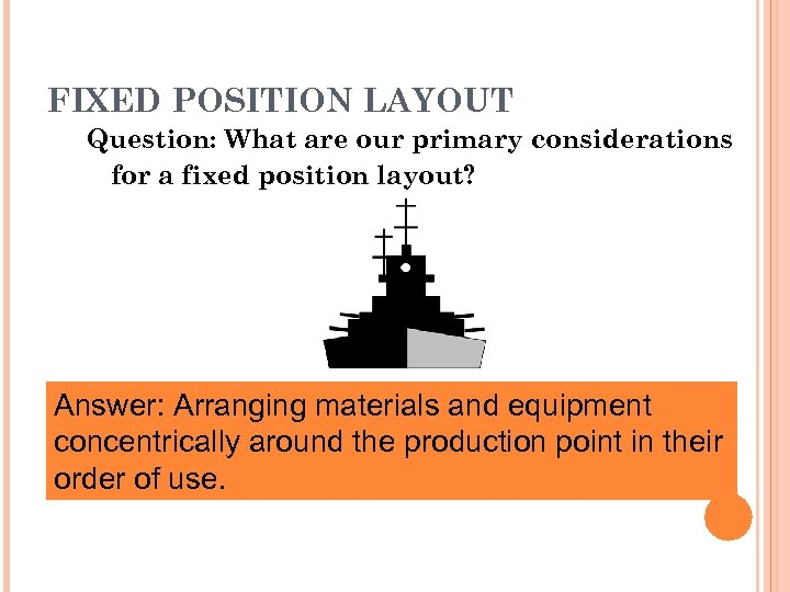 FIXED POSITION LAYOUT Question: What are our primary considerations for a fixed position layout?