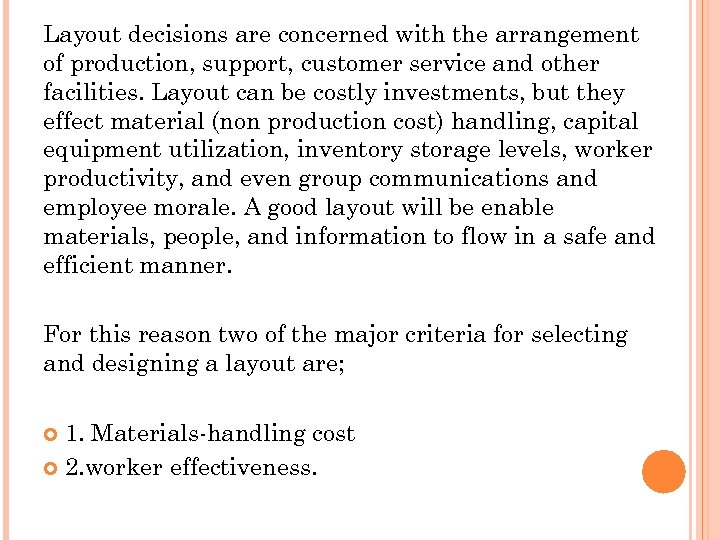 Layout decisions are concerned with the arrangement of production, support, customer service and other