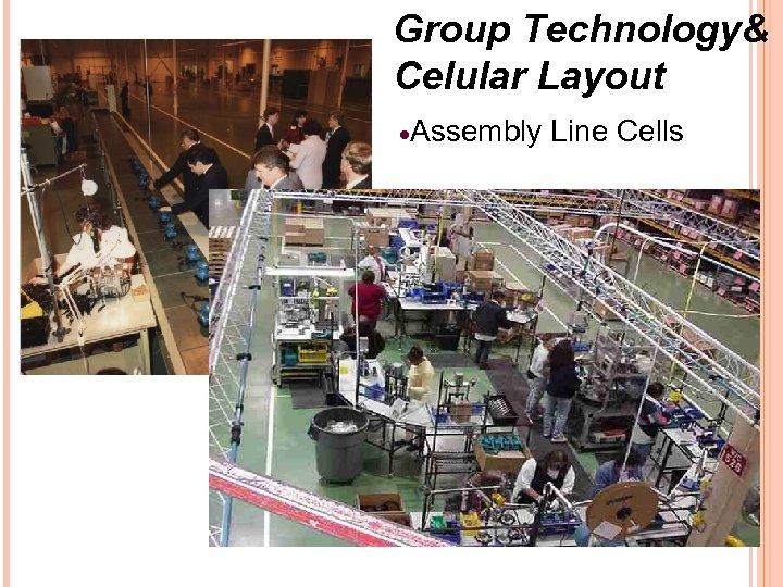Group Technology& Celular Layout ·Assembly Line Cells