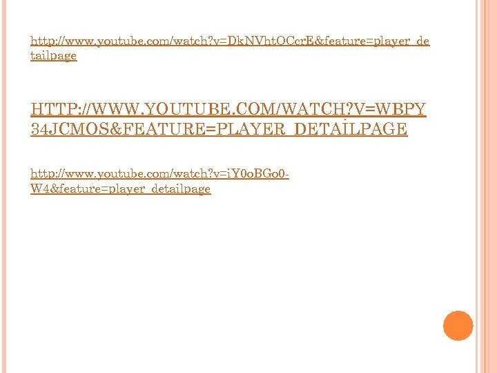 http: //www. youtube. com/watch? v=Dk. NVht. OCcr. E&feature=player_de tailpage HTTP: //WWW. YOUTUBE. COM/WATCH? V=WBPY