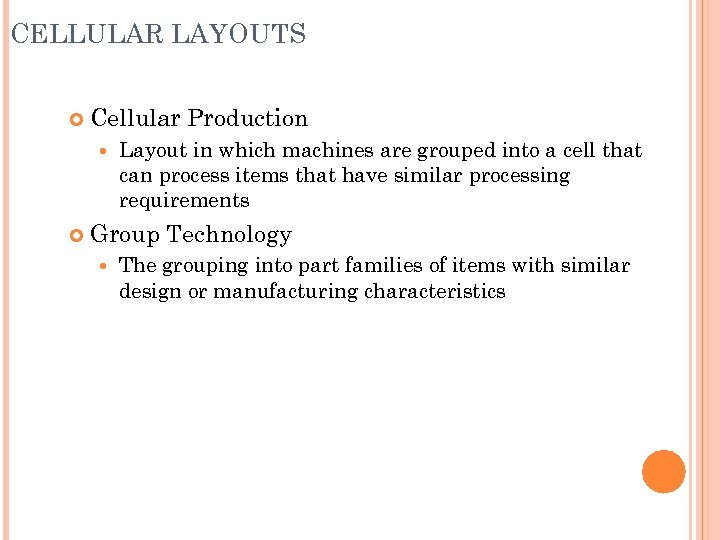 CELLULAR LAYOUTS Cellular Production Layout in which machines are grouped into a cell that